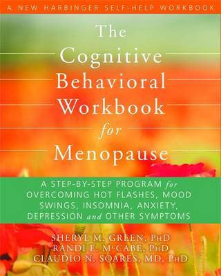The Cognitive Behavioral Therapy Workbook for Menopause: A Step-by-Step Program for Overcoming Hot Flashes, Mood Swings, Insomnia, Anxiety, Depression and Other Symptoms