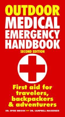 Outdoor Medical Emergency Handbook: First Aid for Travelers, Backpackers and Adventurers