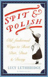 Spit and Polish: Old-Fashioned Ways to Banish Dirt, Dust and Decay