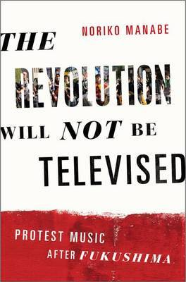 The Revolution Will Not be Televised - Protest Music After Fukushima