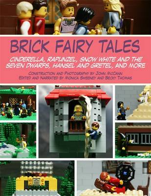Brick Fairy Tales: Cinderella, Rapunzel, Snow White and the Seven Dwarfs, Hansel and Gretel and More