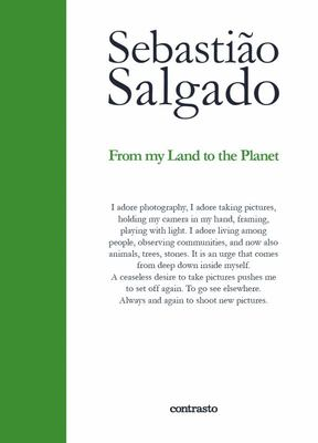 Sebastiao Salgado - From My Land to the Planet