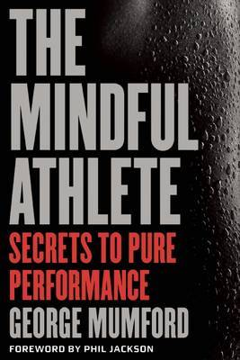 The Mindful Athlete: Secrets of Pure Performance