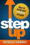 Step Up: How to Build Your Influence at Work