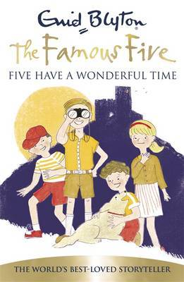 Five Have a Wonderful Time (Famous Five 70th Anniversary Edition #11)