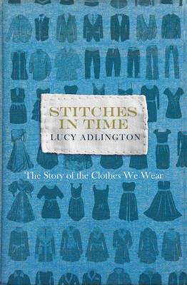 Stitches in Time - The Story of the Clothes We Wear (HB)