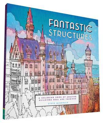 Fantastic Structures : A Coloring Book of Amazing Buildings Real and Imagined