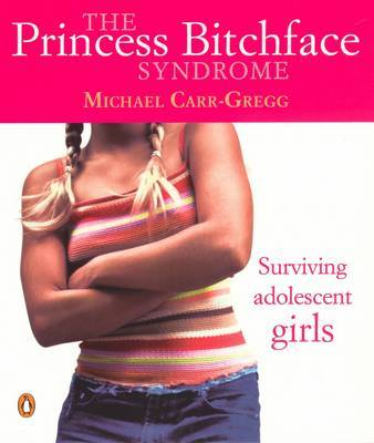 The Princess Bitchface Syndrome: Surviving Adolescent Girls