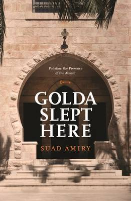 Golda Slept Here: Palestine the Presence of the Absent