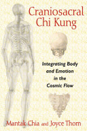 Craniosacral Chi KungIntegrating Body and Emotion in the Cosmic Flow