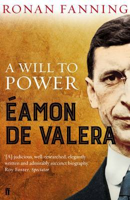 Eamon de Valera: A Will to Power