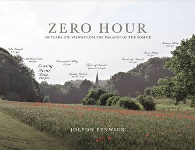 Zero Hour: 100 Years on: Views from the Parapet of the Somme