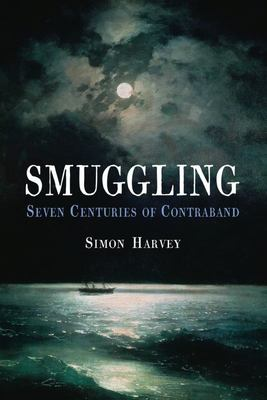 Smuggling: Seven Centuries of Contraband