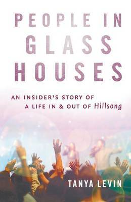 People in Glass Houses - An Insider's Story of a Life in and Out of Hillsong
