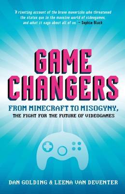 Game Changers : From Minecraft to Misogyny, the Fight for the Future of Videogames