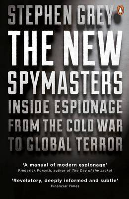 The New Spymasters - Inside Espionage from the Cold War to Global Terror
