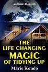 The Life Changing Magic of Tidying Up - Epitome: The Japanese Art of Decluttering and Organizing