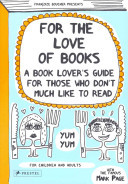 For the Love of Books: A Book Lover's Guide for Those Who  Don't Much Like to Read