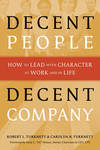 Decent People Decent Company: How to Lead with Character at Work and in Life