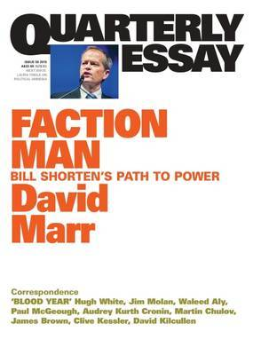 Quarterly Essay 59: Faction Man: Bill Shorten's Path To Power