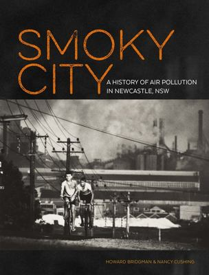 Smoky City: A History of Air Pollution in Newcastle, NSW: 2015
