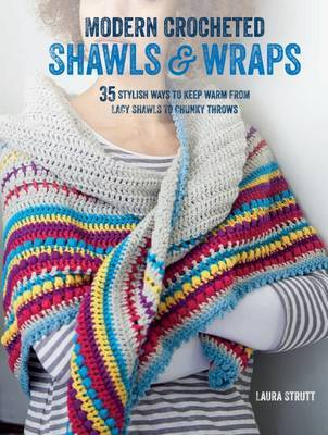 Modern Crocheted Shawls and Wraps35 Stylish Ways to Keep Warm from Lacy Shawls to Chunky Throws