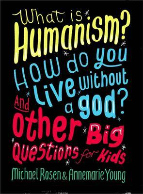 What is Humanism? How Do You Live Without a God? and Other Big Questions for Kids
