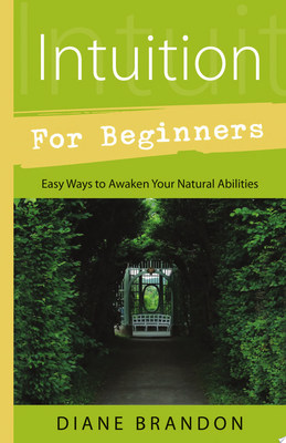 Intuition for BeginnersEasy Ways to Awaken Your Natural Abilities