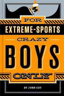 Extreme Sports For Crazy Boys Only