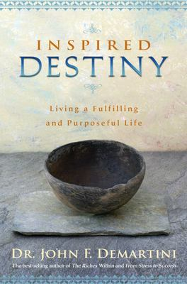 Inspired Destiny: Living a Fulfilling and Purposeful Life