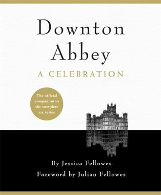 Downton Abbey - A Celebration: The Official Companion to All Six Series