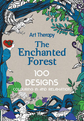 Art Therapy - The Enchanted Forest: 100 Designs Colouring In and Relaxation