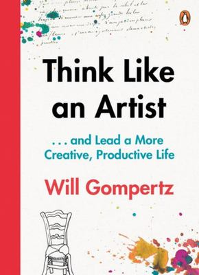 Think Like an Artist - and lead a more creative, productive life