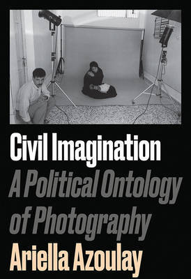 Civil Imagination - A Political Ontology of Photography