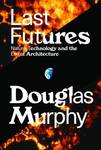Last Futures - Nature, Technology and the End of Architecture