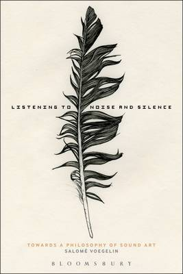 Listening To Noise and Silence Toward a Philosophy of Sound Art