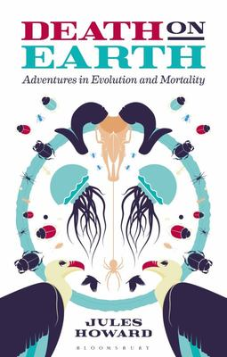 Death on Earth: Adventures in Evolution and Mortality