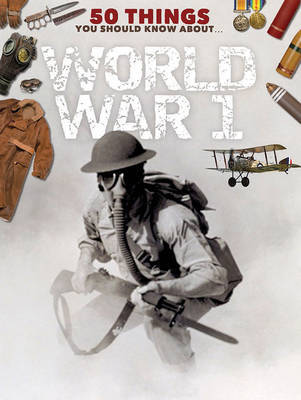 The First World War (50 Things You Should Know About)
