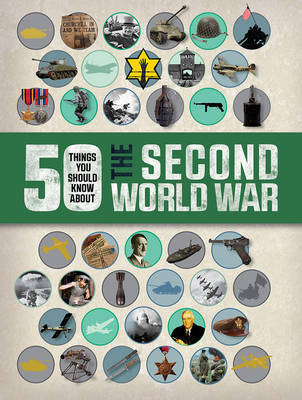 The Second World War (50 Things You Should Know About)