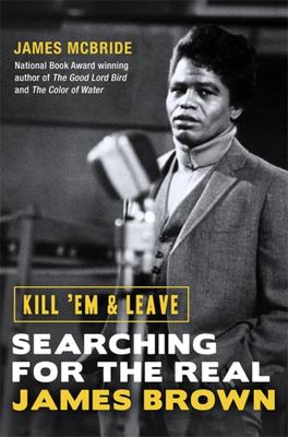 Kill 'Em and Leave - Searching for the Real James Brown