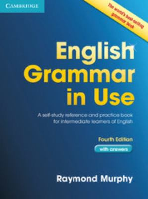 English Grammar in Use with Answers (no eBook) 4th Edition: A Self-study Reference and Practice Book for Intermediate Students of English