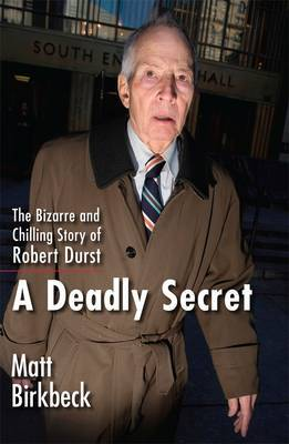 A Deadly Secret, the Bizarre and Chilling Story of Robert Durst