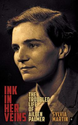 Ink in Her Veins The Troubled Life of Aileen Palmer