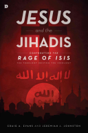 Jesus and the JihadisConfronting the Rage of ISIS: the Theology Driving the Ideology