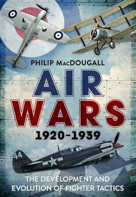 Air Wars 1920-1939: The Development and Evolution of Fighter Tactics