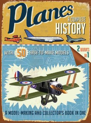 Planes: A Complete History with 50 Easy-to-Make Models