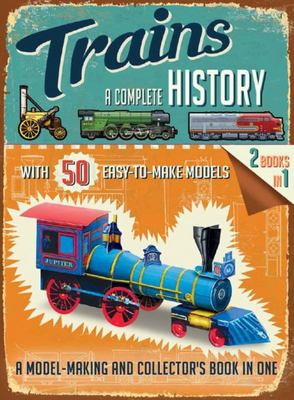 Trains: A Complete History with 50 Easy-to-Make Models
