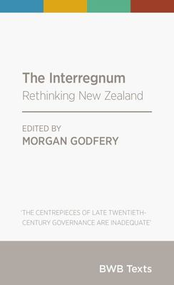 The Interregnum: Rethinking New Zealand (BWB Texts)