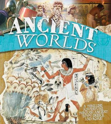 Ancient Worlds: A Thrilling Adventure Through Ancient Egypt, Greece and Rome