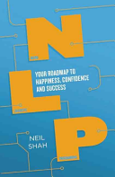 Neurolinguistic Programming (NLP): Your Roadmap to Happiness, Confidence and Success